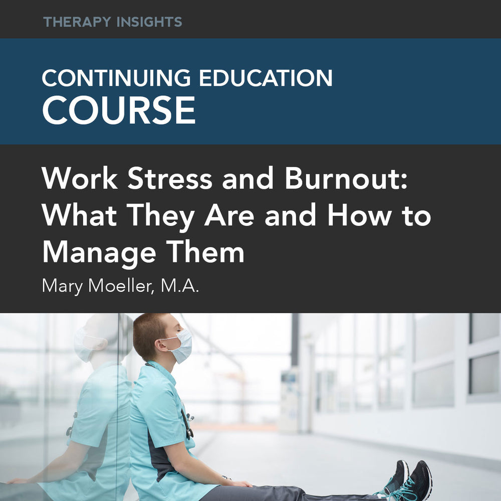 Course Webinar: Work Stress and Burnout: What They Are and How to Manage Them