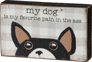 My Dog is My Favorite Pain in the Ass Block Sign