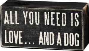 All You Need Is Love and a Dog - Box Sign