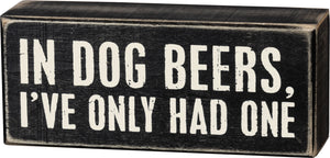 In Dog Beers I've Only Had One - Box Sign