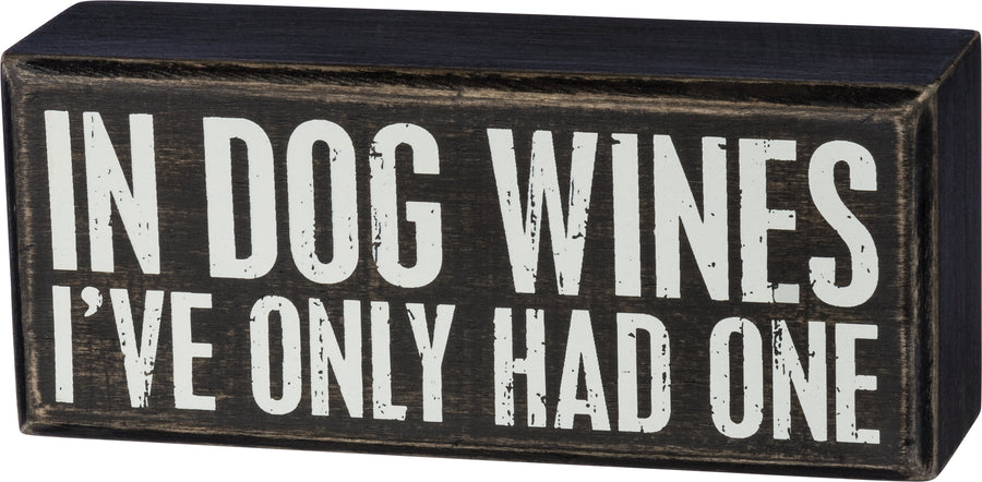 In Dog Wines I've Only Had One - Box Sign