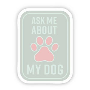 Ask Me About My Dog Sticker