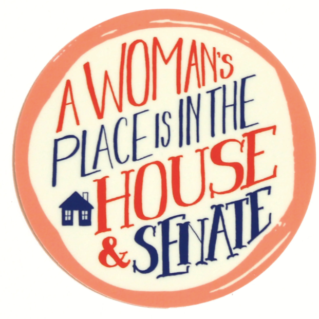 A Woman's Place is the House Sticker