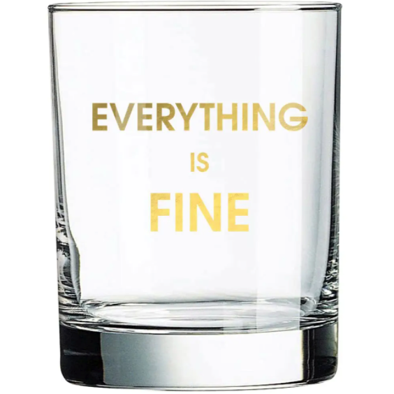 Everything is Fine Rocks Glass