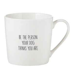 Be the Person Your Dog Thinks You Are Cafe Mug