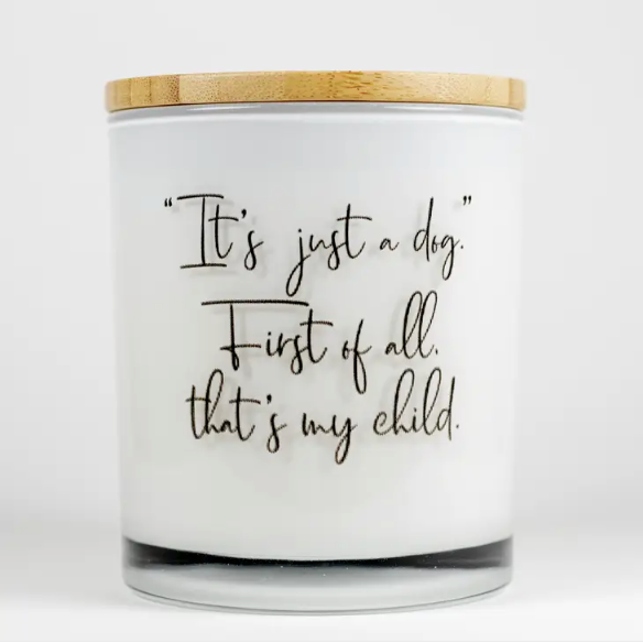 """It's Just a Dog."" First of all, that's my child. Soy Candle - Prosecco Fizz"