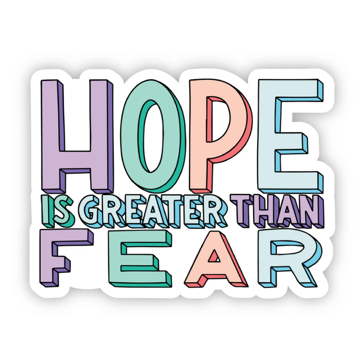 Hope is Greater than Fear Sticker