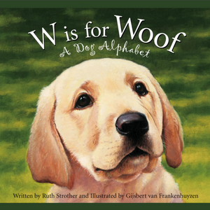 W is for Woof: A Dog Alphabet Hardcover Book