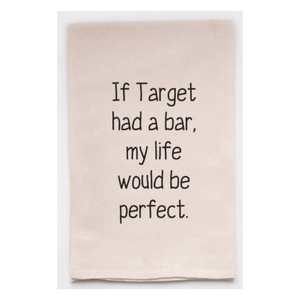 If Target Had a Bar, My Life Would Be Perfect Towel