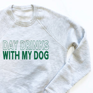 Day Drinks With My Dog Sweatshirt