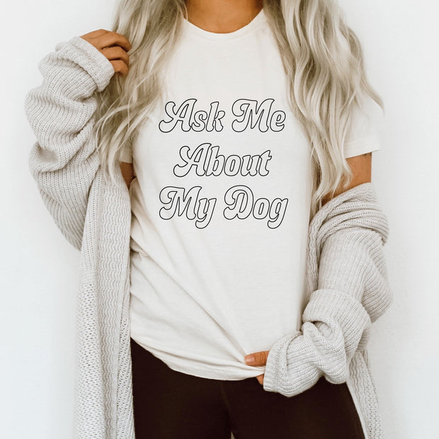 Ask Me About My Dog T-Shirt - Natural 1