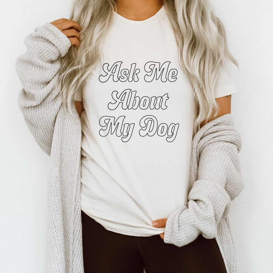 Ask Me About My Dog T-Shirt - Natural