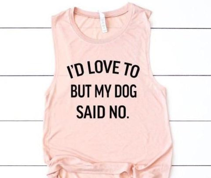 I'd Love to But My Dog Said No Muscle Tank