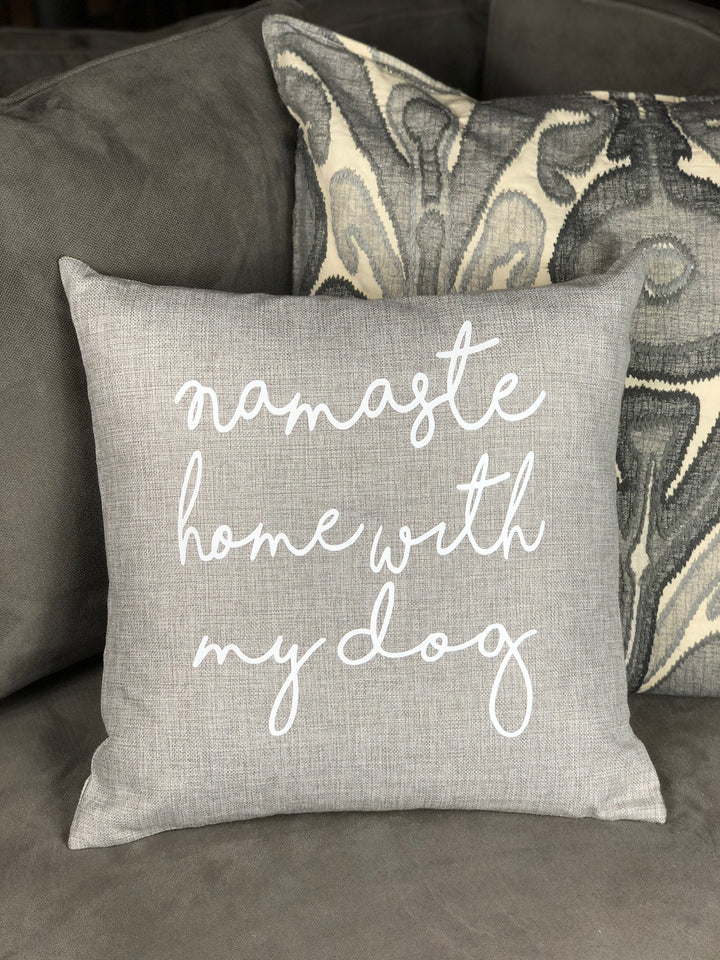 Namaste Home With My Dog Pillow Cover