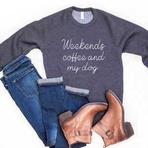 Weekends Coffee and My Dog Crewneck Sweatshirt