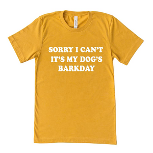 Sorry I Can't It's My Dog's Barkday T-Shirt