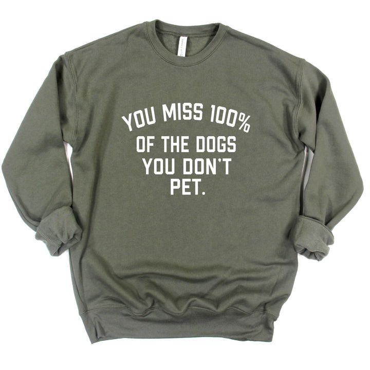 You Miss 100% of the Dogs You Don't Pet Fleece Sweatshirt