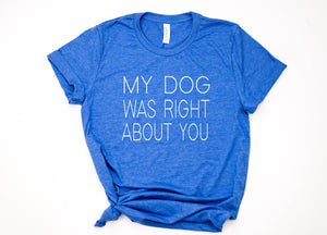 My Dog Was Right About You Crewneck T-Shirt