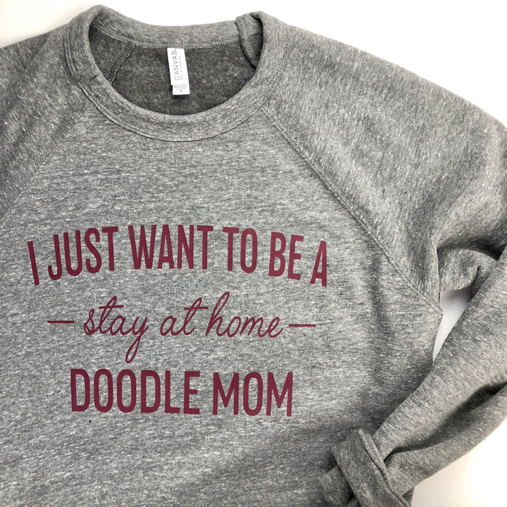 I Just Want to Be a Stay At Home Doodle Mom Sweatshirt - Customizable