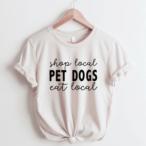Shop Local Pet Dogs Eat Local T-Shirt