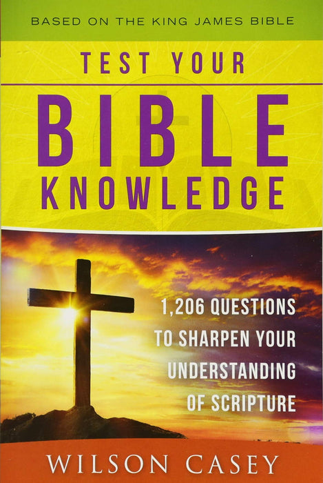 Test Your Bible Knowledge: 1,206 Questions to Sharpen Your Understanding of Scripture
