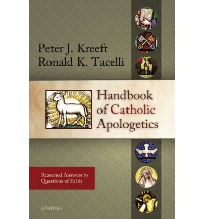 Handbook of Catholic Apologetics by Kreeft and Tacelli