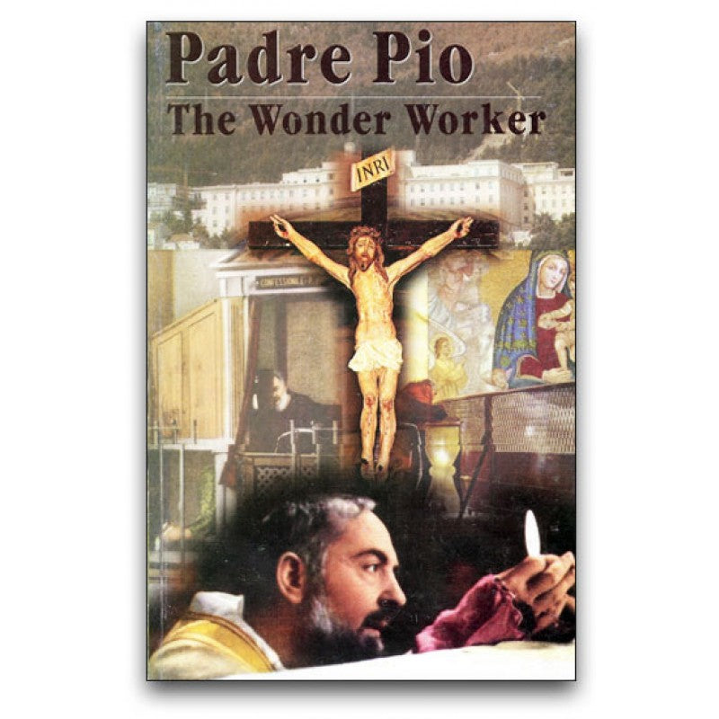 Padre Pio Wonder Worker by Brother Francis Mary, F.F.I.