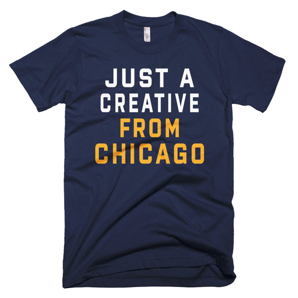 JUST A CREATIVE FROM CHICAGO T-Shirt - We Care Tees