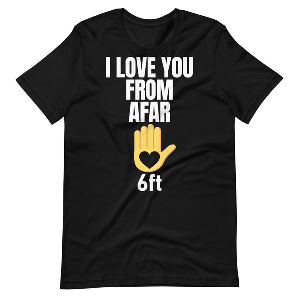 I LOVE YOU FROM AFAR Short-Sleeve Unisex T-Shirt - We Care Tees