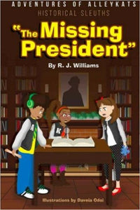 Adventures of Alleykats: Historical Sleuths: The Missing President (Volume 1)