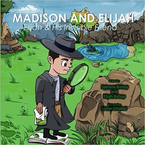 Elijah and His invisible friend (Madison and Elijah) (Volume 1)
