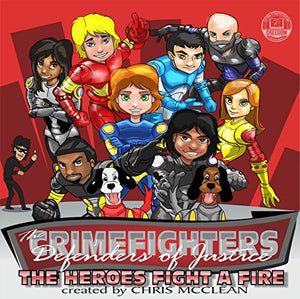 The CrimeFighters: The Heroes Fight a Fire (The CrimeFighters' Safety Books Book 2)