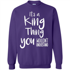 It's A King Thing You Wouldn't Understand T-shirt Printed Crewneck Pullover Sweatshirt 8 oz - WackyTee