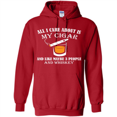 Cigar T-shirt All I Care About Is My Cigar And Like Maybe 3 People And Whiskey Pullover Hoodie 8 oz - WackyTee