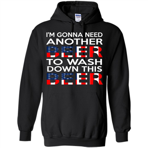 Beer T-shirt I'm Gonna Need Another Beer To Wash Down This Beer Black / Small Pullover Hoodie 8 oz - WackyTee