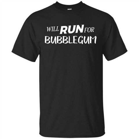 Will Run For Bubblegum T-shirt Black / S Custom Ultra Tshirt - WackyTee