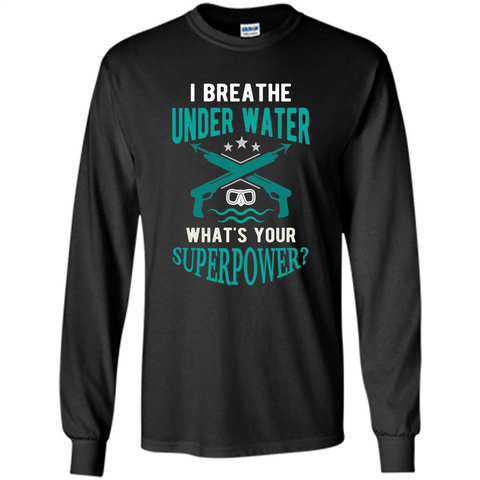 Diving T-shirt I Breathe Under Water What's Your Superpower Black / S LS Ultra Cotton Tshirt - WackyTee