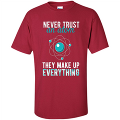 Science T-shirt -Never Trust An Atom They Make Up Everything T-shirt Custom Ultra Cotton - WackyTee