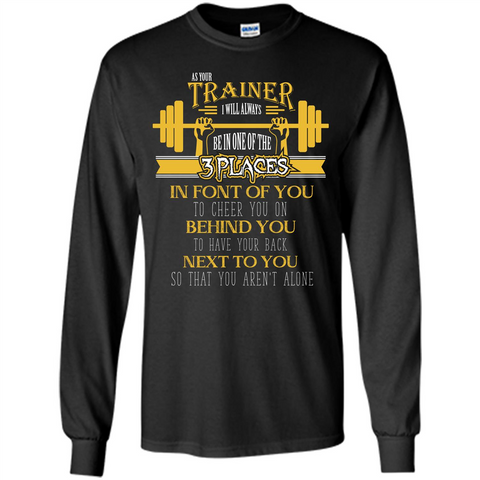 Trainer T-shirt As Your Trainer I Will Always Be In One Of The 3 Places Black / S LS Ultra Cotton Tshirt - WackyTee