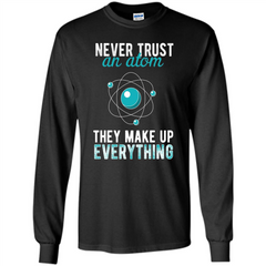 Science T-shirt -Never Trust An Atom They Make Up Everything T-shirt LS Ultra Cotton Tshirt - WackyTee