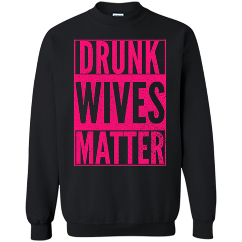 Drunk Wives Matter Cute Pink Wife Funny Saying T-shirt Black / S Printed Crewneck Pullover Sweatshirt 8 oz - WackyTee