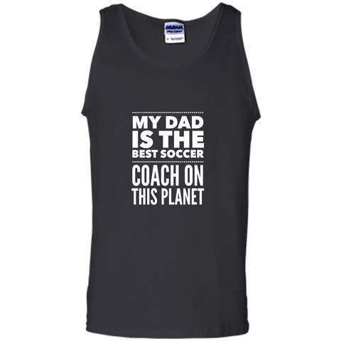 My Dad is The Best Coach on The Planet T-shirt Black / S Tank Top - WackyTee