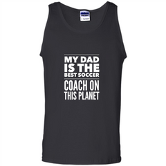 My Dad is The Best Coach on The Planet T-shirt Tank Top - WackyTee