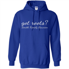 Smith Family Reunion Got Roots T-shirt Pullover Hoodie 8 oz - WackyTee