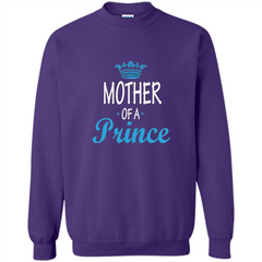 Mother Gift T-shirt Mother Of A Prince T-shirt Printed Crewneck Pullover Sweatshirt 8 oz - WackyTee