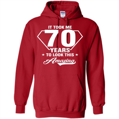 Birthday Gift T-shirt It Took Me 70 Years To Look This Amazing Pullover Hoodie 8 oz - WackyTee