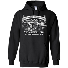 Military T-shirt. Some Men Are Morally Opposed To Violence They Are Protected By Men Who Are Not Pullover Hoodie 8 oz - WackyTee
