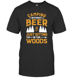 Camping Without Beer Is Just Sitting In The Woods Shirt T-Shirt