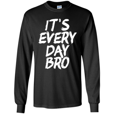 It's Every Day Bro T-shirt Black / S LS Ultra Cotton Tshirt - WackyTee