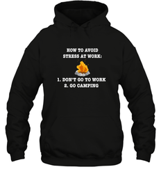 How To Avoid Stress At Work Don't Go To Work Go Camping ShirtUnisex Heavyweight Pullover Hoodie